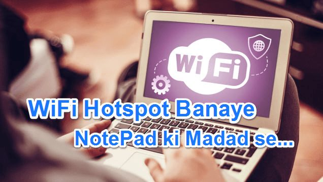 WiFi Hotspot Banaye Computer Me NotePad ki Madad Se