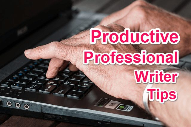 4 Tips Productive Professional Writers ke liye