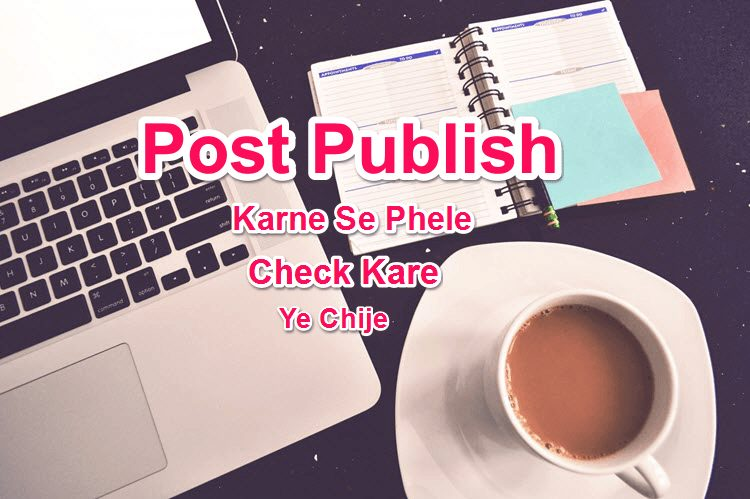 Post Publish Karne Se Pehle Check Kare in 8 Points ko